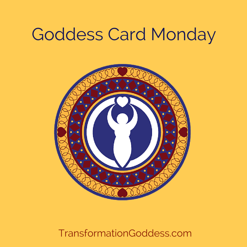 Goddess Card Monday at #TransformationGoddess
